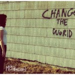 "What ""Change the World"" Campaign Would You Start?"